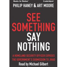 SEE SOMETHING SAY NOTHING, download, by Philip Haney and Art Moore, Read by Michael Gilbert