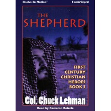 THE SHEPHERD, download, by Col. Chuck Lehman (First Century Christian Heroes, Book 3), Read by Cameron Beierle