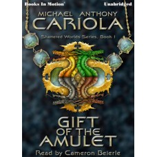 GIFT OF THE AMULET, download, by Michael A. Cariola (Shattered Worlds, Book 1), Read by Cameron Beierle