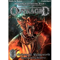 OUTRAGED, download, by Anthony G. Wedgeworth (Santorray's Privations, Book 1, aka Altered Creatures Epic Fantasy Adventures), Read by Jerry Sciarrio