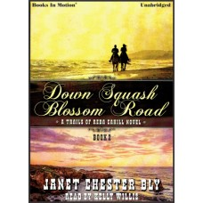 DOWN SQUASH BLOSSOM ROAD, download, by Janet Chester Bly (The Trails Of Reba Cahill Series, Book 2) Read by Kelly Willis