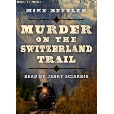 MURDER ON THE SWITZERLAND TRAIL, download, by Mike Befeler, Read by Jerry Sciarrio