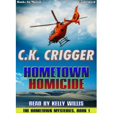 HOMETOWN HOMICIDE, download, by C.K. Crigger (The Hometown Mysteries Series, Book 1), Read by Kelly Willis