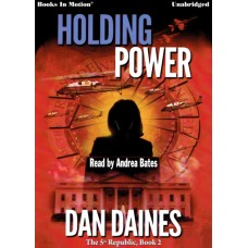 HOLDING POWER, download, by Dan Daines (The 5th Republic Series, Book 2) Read by Andrea Bates