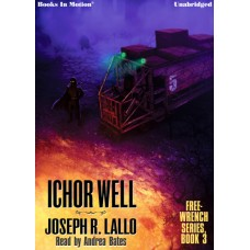 ICHOR WELL, download, by Joseph R. Lallo (Free-Wrench Series, Book 3), Read by Andrea Bates