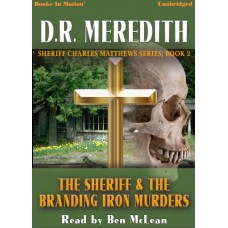 THE SHERIFF AND THE BRANDING IRON MURDERS, download, by D.R. Meredith (Sheriff Charles Matthews Series, Book 2) Read by Ben McLean