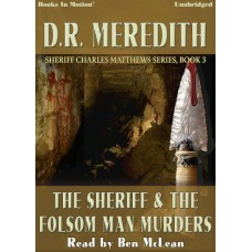 THE SHERIFF AND THE FOLSOM MAN MURDERS, download, by D.R. Meredith (Sheriff Charles Matthews Series, Book 3), Read by Ben McLean