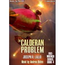 THE CALDERAN PROBLEM, download, by Joseph R. Lallo (Free-Wrench Series, Book 4), Read by Andrea Bates