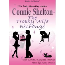 THE TROPHY WIFE EXCHANGE, download, by Connie Shelton (Heist Ladies Mysteries, Book 2), Read by Kelly Willis