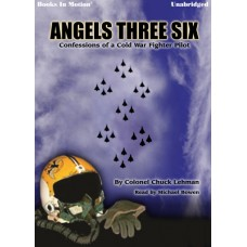 ANGELS THREE SIX (Confessions of a Cold War Fighter Pilot), Download, by Col.Chuck Lehman, Read by Michael Bowen