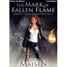 THE MARK OF FALLEN FLAME, download, by Brittany Matsen (A Weapon of Fire and Ash, Book 1), Read by Kelly Willis