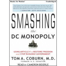 SMASHING THE D.C. MONOPOLY - Using Article V to Restore Freedom and Stop Runaway Government, download, by Tom A. Coburn, M.D., Read by Cameron Beierle