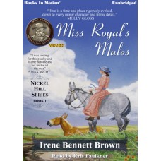 MISS ROYAL'S MULES, download, by Irene Bennett Brown (Nickel Hill Series, Book 1), Read by Kris Faulkner