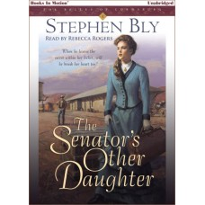 THE SENATOR'S OTHER DAUGHTER, download, by Stephen Bly (The Belles of Lordsburg Series, Book 1), Read by Rebecca Rogers