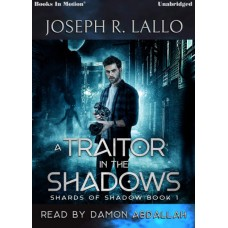 A TRAITOR IN THE SHADOWS, download, by Joseph R. Lallo (Shards of Shadow, Book 1), Read by Damon Abdallah