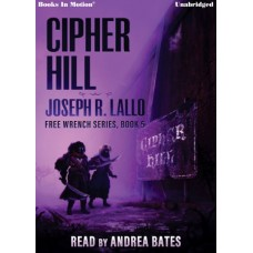 CIPHER HILL, download, by Joseph R. Lallo (Free-Wrench Series, Book 5), Read by Andrea Bates