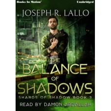 THE BALANCE OF SHADOWS, download, by Joseph R. Lallo (Shards Of Shadow, Book 3), Read by Damon Abdallah