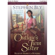 THE OUTLAW'S TWIN SISTER, download, by Stephen Bly (The Belles of Lordsburg Series, Book 3), Read by Rebecca Rogers