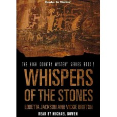 WHISPERS OF THE STONES, download, by Loretta Jackson and Vickie Britton (The High Country Mystery Series, Book 2), Read by Michael Bowen