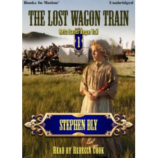 THE LOST WAGON TRAIN, download, by Stephen Bly (Retta Barre's Oregon Trail Series, Book 1), Read by Rebecca Cook
