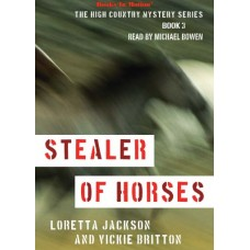 STEALER OF HORSES, download, by Loretta Jackson and Vickie Britton (The High Country Mystery Series, Book 3), Read by Michael Bowen