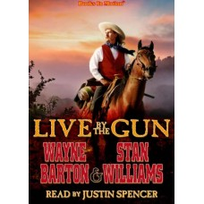 LIVE BY THE GUN, download, by Wayne Barton and Stan Williams, Read by Justin Spencer