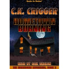 HOMETOWN BURNING, download, by C.K. Crigger (The Hometown Mysteries, Book 2), Read by Gail Shalan