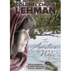THE APOSTLE'S WIFE, download, by Col. Chuck Lehman (First Century Christian Heroes, Book 4), Read by Cameron Beierle