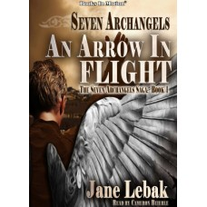 SEVEN ARCHANGELS - AN ARROW IN FLIGHT, download, by Jane Lebak (The Seven Archangels Saga, Book 1), Read by Cameron Beierle