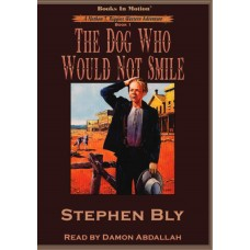 THE DOG WHO WOULD NOT SMILE, download, by Stephen Bly (Nathan T. Riggins Western Adventure, Book 1), Read by Damon Abdallah