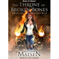 THE THRONE OF BROKEN BONES, download, by Brittany Matsen (A Weapon of Fire and Ash, Book 2), Read by Gail Shalan