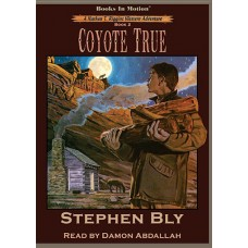 COYOTE TRUE, download, by Stephen Bly (Nathan T. Riggins Western Adventure, Book 2), Read by Damon Abdallah