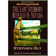 THE LAST STUBBORN BUFFALO IN NEVADA, download, by Stephen Bly (Nathan T. Riggins Western Adventure, Book 4), Read by Damon Abdallah