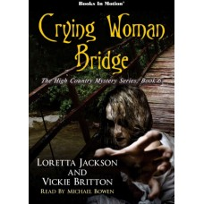 CRYING WOMAN BRIDGE, download, by Loretta Jackson and Vickie Britton (The High Country Mystery Series, Book 6), Read by Michael Bowen