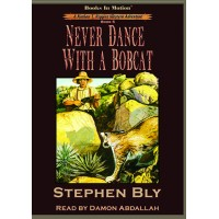 NEVER DANCE WITH A BOBCAT, download, by Stephen Bly (Nathan T. Riggins Western Adventure, Book 5), Read by Damon Abdallah