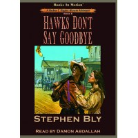 HAWKS DON'T SAY GOODBYE, download, by Stephen Bly (Nathan T. Riggins Western Adventure, Book 6), Read by Damon Abdallah
