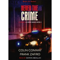 NEVER THE CRIME, download, by Colin Conway and Frank Zafiro (Charlie-316 Crime Series, Book 2), Read by Damon Abdallah