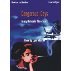 DANGEROUS DAYS, download by Mary Roberts Rinehart, Read by Lynda Evans