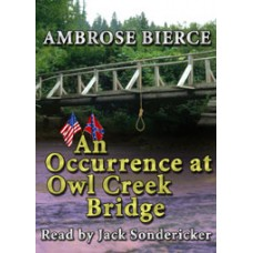 FREE DOWNLOADS - AN OCCURRENCE AT OWL CREEK BRIDGE by Ambrose Bierce, read by Jack Sondericker
